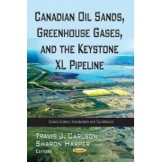 Canadian Oil Sands, Greenhouse Gases & the Keystone XL Pipeline by Travis J. Carlson