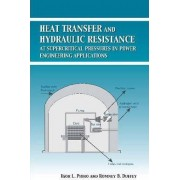 Heat Transfer and Hydraulic Resistance at Supercritical Pressures in Power Engineering Applications by I L Pioro
