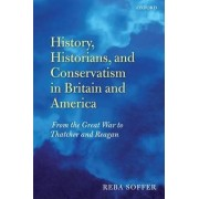 History, Historians, and Conservatism in Britain and America by Reba N Soffer