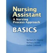 Nursing Assistant: A Nursing Process Approach - Basics by Barbara R. Hegner