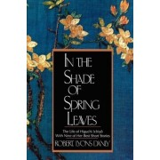 In the Shade of Spring Leaves: The Life of Higuchi Ichiyo, with Nine of Her Best Short Stories