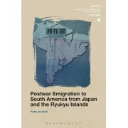 Postwar Emigration to South America from Japan and the Ryukyu Islands by Pedro Iacobelli