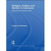 Religion, Politics and Gender in Indonesia by Sonja Van Wichelen