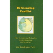 Befriending Conflict by Joe Goodbread Ph D