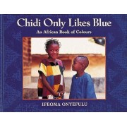 Chidi Only Likes Blue by Ifeoma Onyefulu