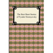 The Best Short Stories of Fyodor Dostoyevsky by Fyodor Dostoyevsky