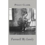 Farewell My Lovely by Polly Clark