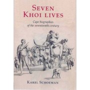 Seven Khoi Lives by Karel Schoeman