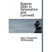Bygone Days in Devonshire and Cornwall by Mary Elizabeth Whitcombe