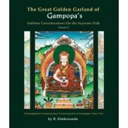 Great Golden Garland of Gampopa's Sublime Considerations on the Supreme Path: Contemplative Contemporary Commentaries of Gampopa's Root Text v. 2 by B. Simhananda