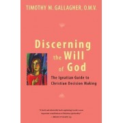 Discerning the Will of God by Timothy M. Gallagher