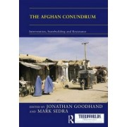 The Afghan Conundrum: Intervention, Statebuilding and Resistance by Jonathan Goodhand