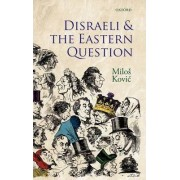 Disraeli and the Eastern Question by Milos Kovic