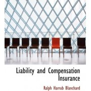 Liability and Compensation Insurance by Ralph Harrub Blanchard