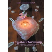 Crystal Harmony: Healing Properties of Crystals and How to Use Them to Harmonise Your Life