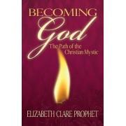 Becoming God by Elizabeth Clare Prophet