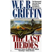 The Last Heroes by W. E. B. Griffin