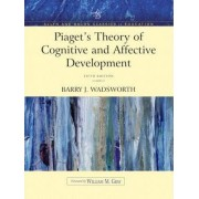 Piaget's Theory of Cognitive and Affective Development: Allyn and Bacon Classics Edition by Barry J. Wadsworth