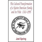 The Cultural Transformation of a Native American Family and its Tribe, 1763-1995 by Joel Spring