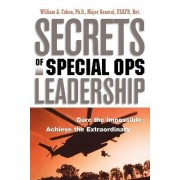 Secrets of Special Ops Leadership by William A. PH.D. Cohen