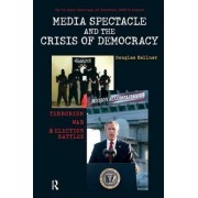 Media Spectacle and the Crisis of Democracy by Douglas Kellner