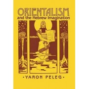 Orientalism and the Hebrew Imagination by Yaron Peleg