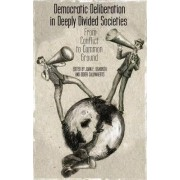 Democratic Deliberation in Deeply Divided Societies by Juan E. Ugarriza