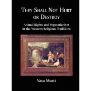 They Shall Not Hurt or Destroy by Vasu Murti