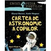Cartea De Astronomie A Copiilor - Sheryl Racine Kathi Wagner