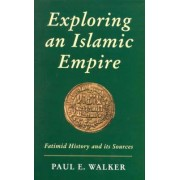 Exploring an Islamic Empire by Paul E. Walker