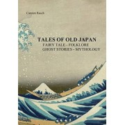Tales Of Old Japan Fairy Tale - Folklore - Ghost Stories - Mythology by Carsten Rasch