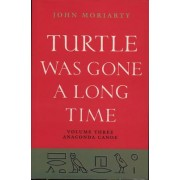 Turtle Was Gone a Long Time: Anaconda Canoe v. 3 by John Moriarty