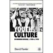 Youth Culture In Modern Britain, C. 1920-C. 1970