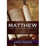 Matthew, the Hebrew Gospel (Volume II, Matthew 9-17) Large Print Edition by Carroll Roberson