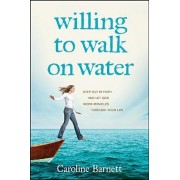 Willing to Walk on Water by Caroline Barnett