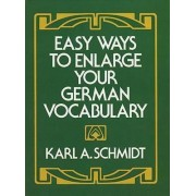 Easy Ways to Enlarge Your German Vocabulary by K. A. Schmidt