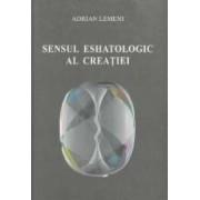 Sensul Eshatologic Al Creatiei - Adrian Lemeni