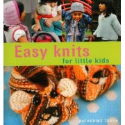 Easy Knits for Little Kids by Catherine Tough