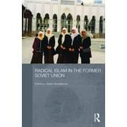 Radical Islam in the Former Soviet Union by Galina M. Yemelianova