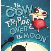The Cow Tripped Over the Moon by Tony Wilson