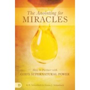 The Anointing for Miracles: How to Partner with God's Supernatural Power, Paperback