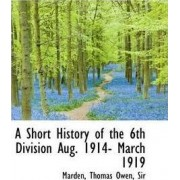 A Short History of the 6th Division Aug. 1914- March 1919 by Marden