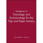 Handbook of Toxicology and Ecotoxicology for the Paper Industry by Laura Robinson