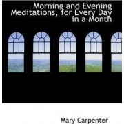 Morning and Evening Meditations, for Every Day in a Month by Mary Carpenter