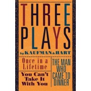 Three Plays by Kaufman and Hart: Once in a Lifetime, You Can't Take It with You and the Man Who Came to Dinner, Paperback