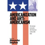 Americanization and Anti-Americanism by Alexander Stephan