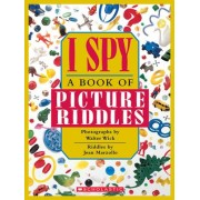 I Spy Picture Riddles by Walter Wick