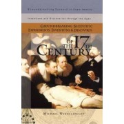 Groundbreaking Scientific Experiments, Inventions and Discoveries of the 17th Century by Michael Windelspecht