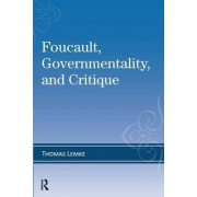 Foucault, Governmentality, and Critique by Thomas Lemke