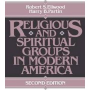 Religious and Spiritual Groups in Modern America by Robert S. Ellwood